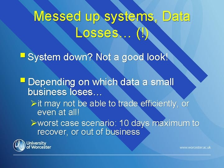 Messed up systems, Data Losses… (!) § System down? Not a good look! §