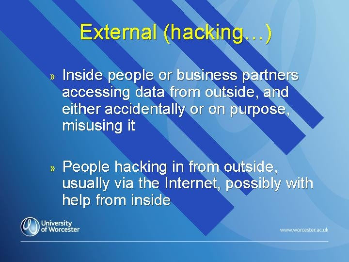 External (hacking…) » Inside people or business partners accessing data from outside, and either