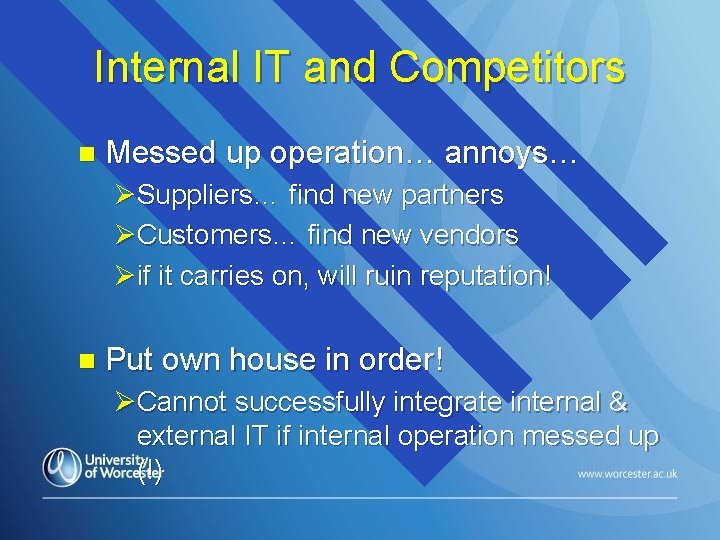 Internal IT and Competitors n Messed up operation… annoys… ØSuppliers… find new partners ØCustomers…
