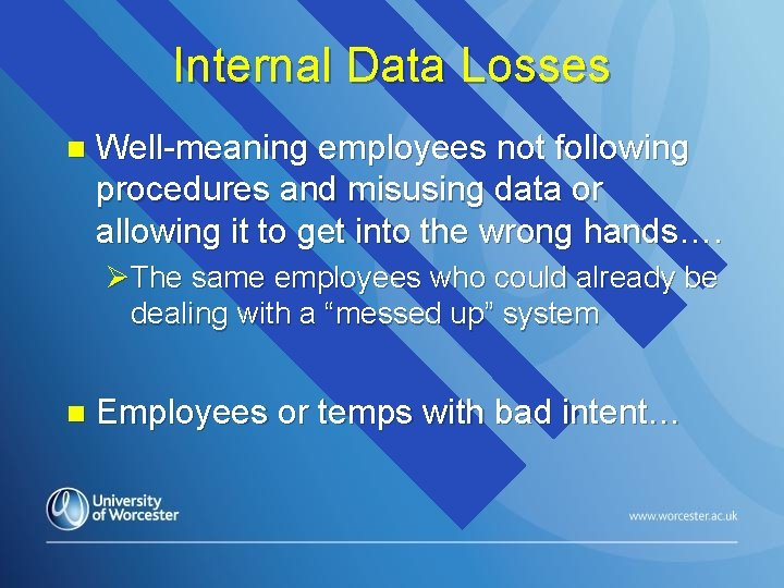 Internal Data Losses n Well-meaning employees not following procedures and misusing data or allowing