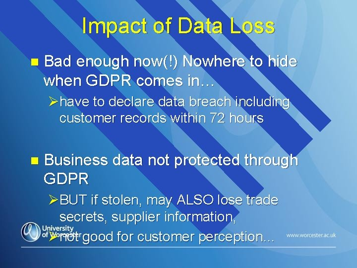 Impact of Data Loss n Bad enough now(!) Nowhere to hide when GDPR comes