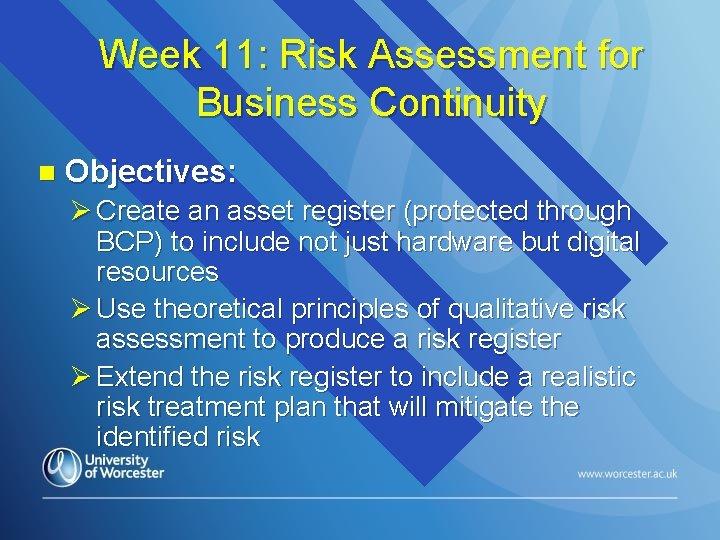Week 11: Risk Assessment for Business Continuity n Objectives: Ø Create an asset register