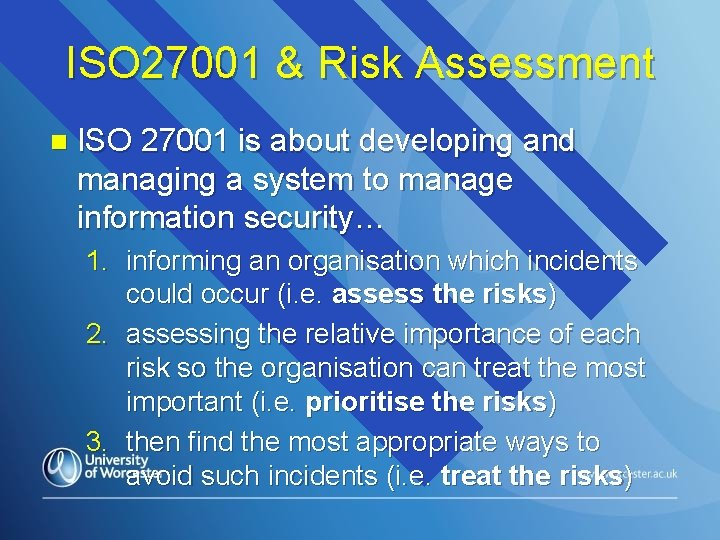 ISO 27001 & Risk Assessment n ISO 27001 is about developing and managing a