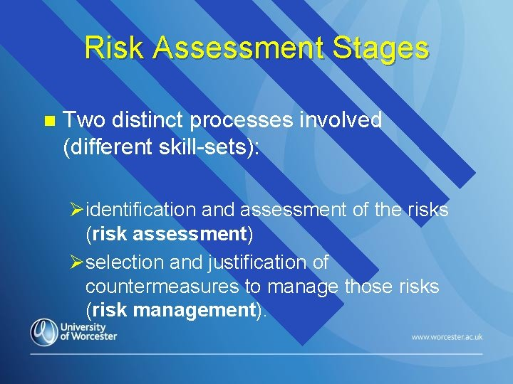 Risk Assessment Stages n Two distinct processes involved (different skill-sets): Øidentification and assessment of