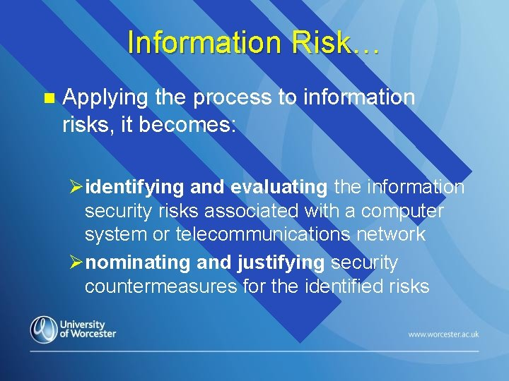 Information Risk… n Applying the process to information risks, it becomes: Øidentifying and evaluating