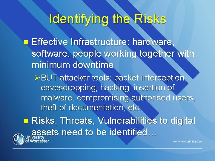 Identifying the Risks n Effective Infrastructure: hardware, software, people working together with minimum downtime