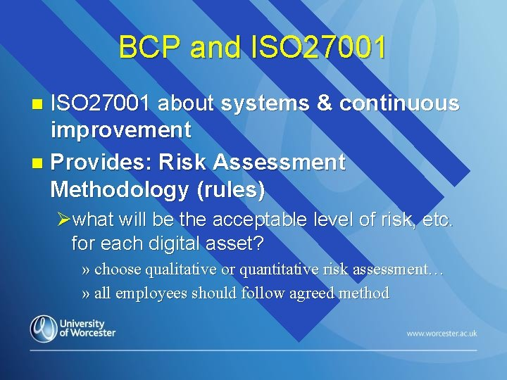 BCP and ISO 27001 about systems & continuous improvement n Provides: Risk Assessment Methodology