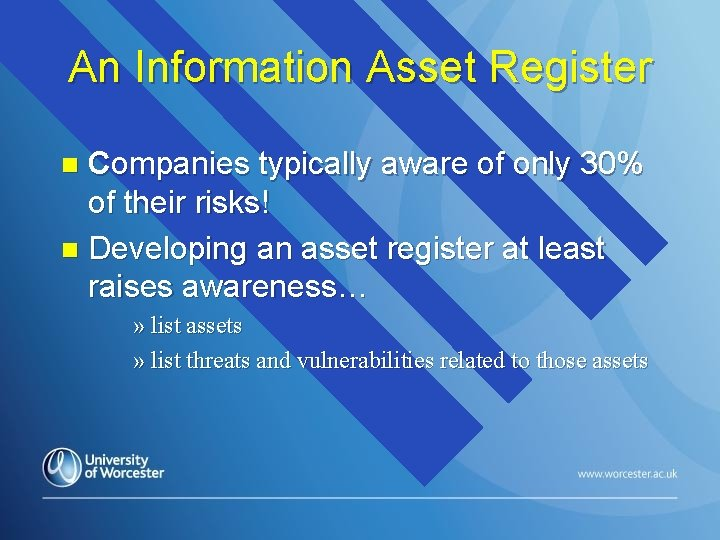 An Information Asset Register Companies typically aware of only 30% of their risks! n