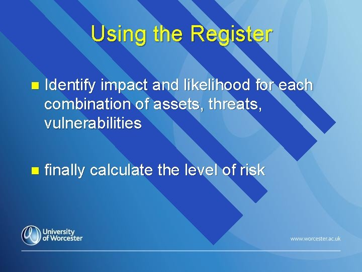 Using the Register n Identify impact and likelihood for each combination of assets, threats,