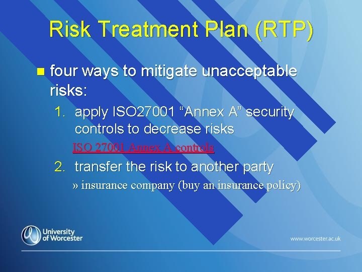 Risk Treatment Plan (RTP) n four ways to mitigate unacceptable risks: 1. apply ISO