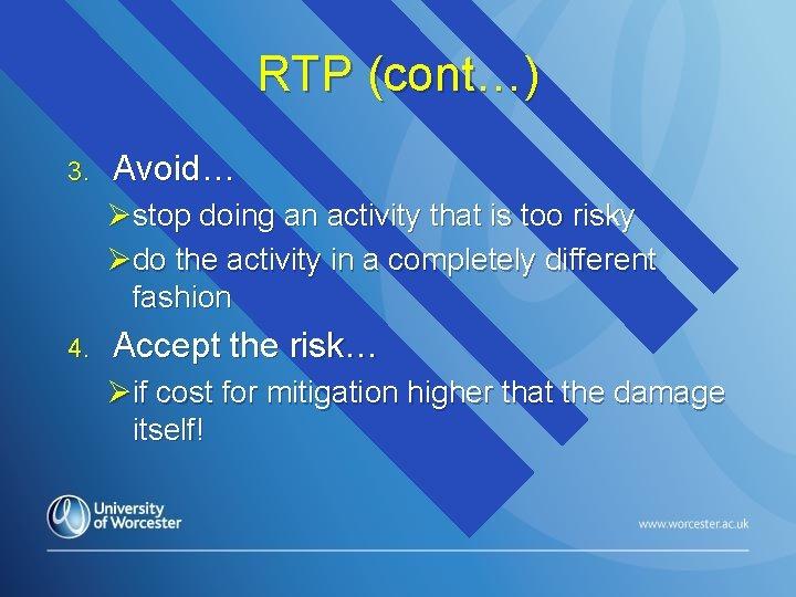RTP (cont…) 3. Avoid… Østop doing an activity that is too risky Ødo the