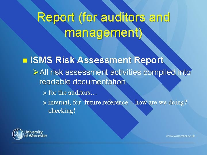 Report (for auditors and management) n ISMS Risk Assessment Report ØAll risk assessment activities