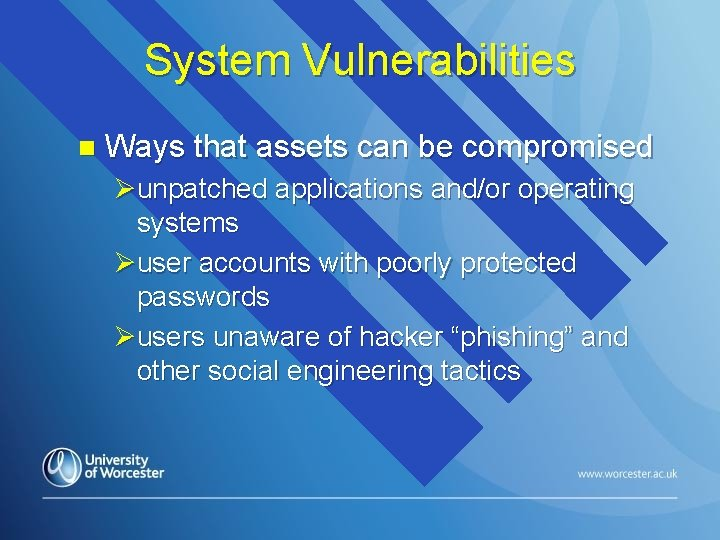 System Vulnerabilities n Ways that assets can be compromised Øunpatched applications and/or operating systems