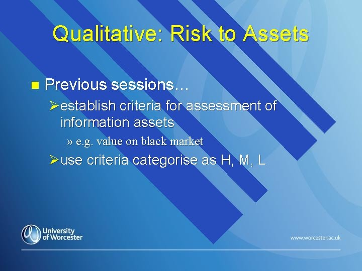 Qualitative: Risk to Assets n Previous sessions… Øestablish criteria for assessment of information assets
