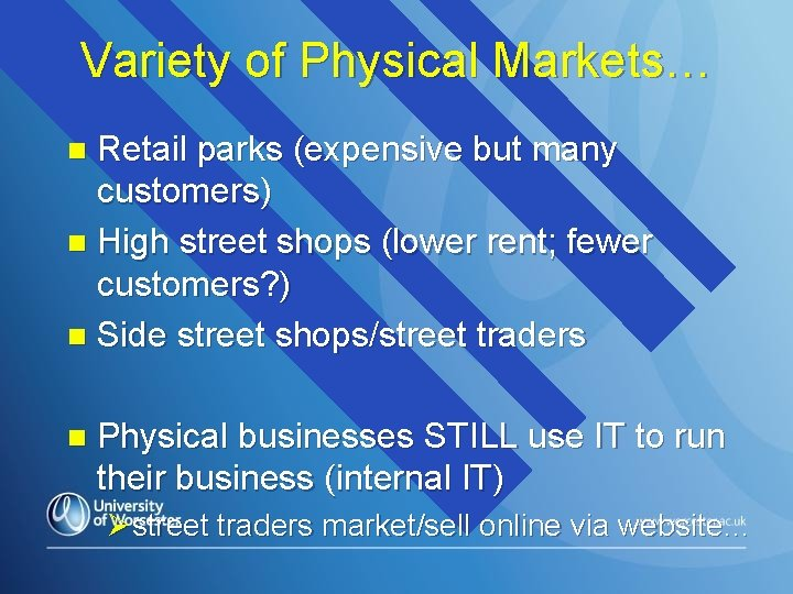 Variety of Physical Markets… Retail parks (expensive but many customers) n High street shops