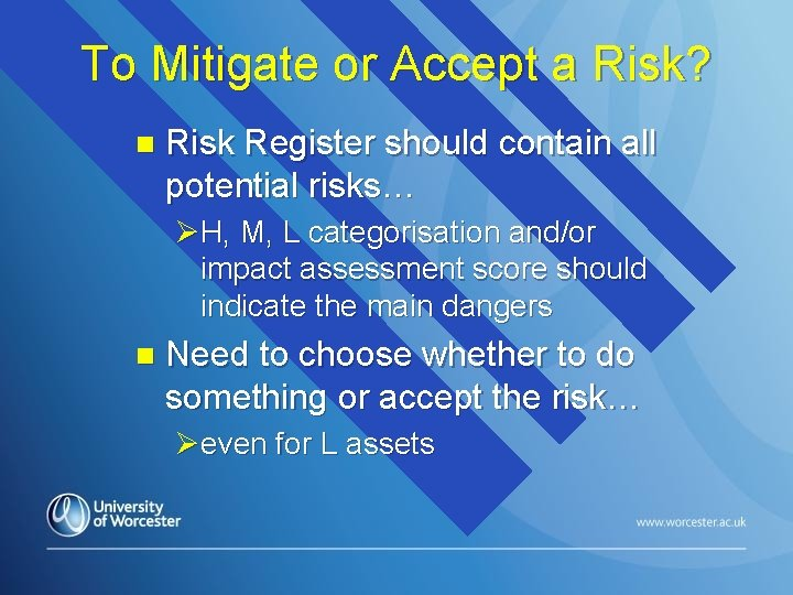 To Mitigate or Accept a Risk? n Risk Register should contain all potential risks…