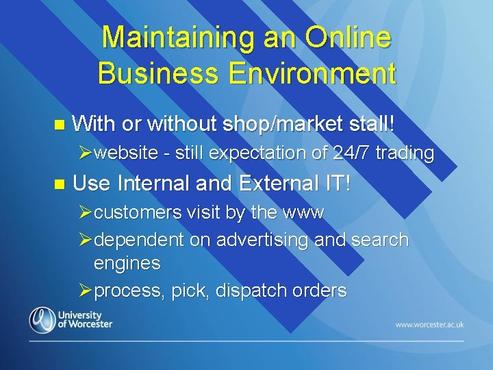 Maintaining an Online Business Environment n With or without shop/market stall! Øwebsite - still