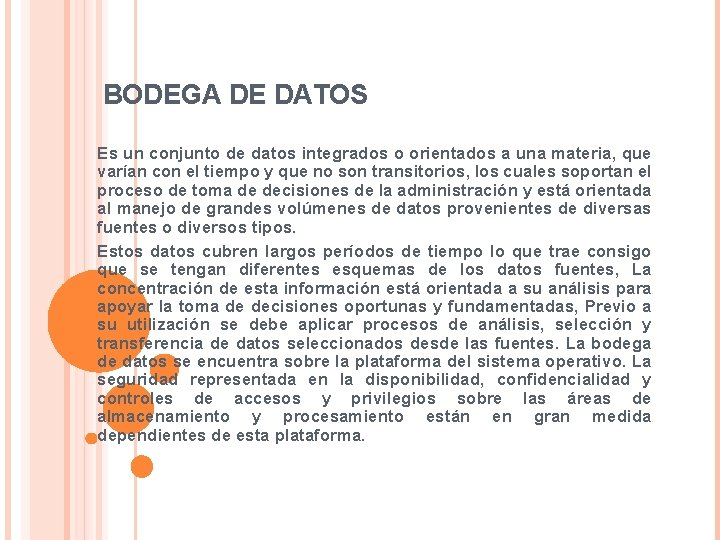 BODEGA DE DATOS Es un conjunto de datos integrados o orientados a una materia,