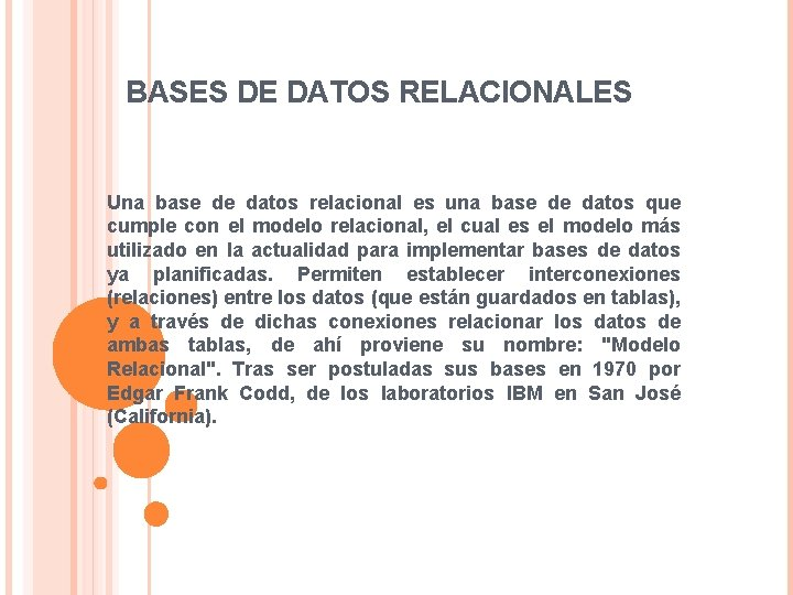 BASES DE DATOS RELACIONALES Una base de datos relacional es una base de datos