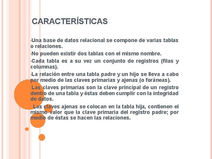 CARACTERÍSTICAS • Una base de datos relacional se compone de varias tablas o relaciones.