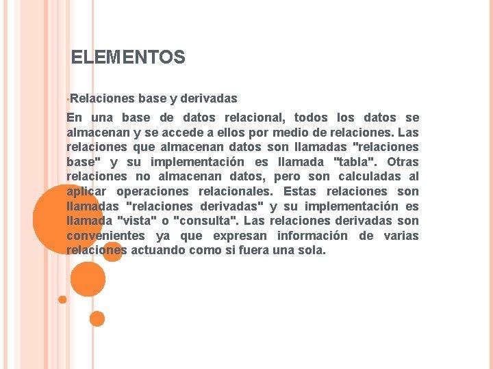 ELEMENTOS • Relaciones base y derivadas En una base de datos relacional, todos los