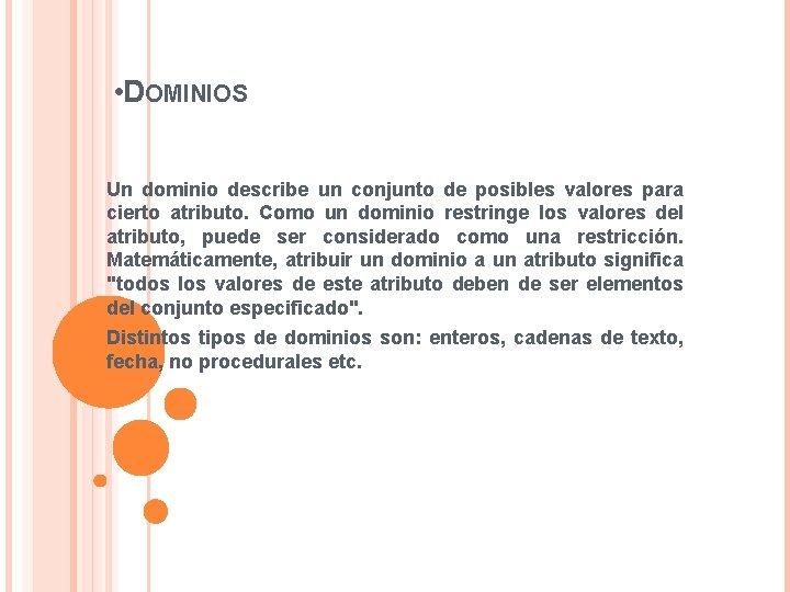 • DOMINIOS Un dominio describe un conjunto de posibles valores para cierto atributo.