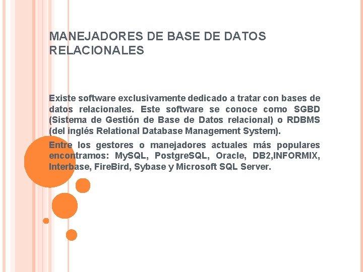MANEJADORES DE BASE DE DATOS RELACIONALES Existe software exclusivamente dedicado a tratar con bases