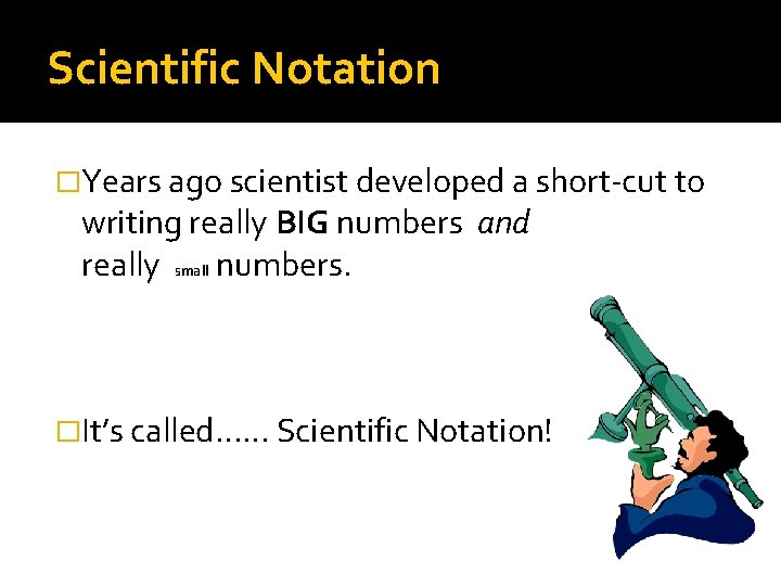 Scientific Notation �Years ago scientist developed a short-cut to writing really BIG numbers and