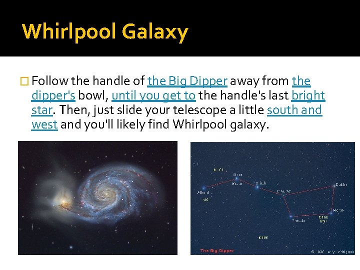 Whirlpool Galaxy � Follow the handle of the Big Dipper away from the dipper's