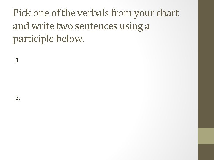 Pick one of the verbals from your chart and write two sentences using a