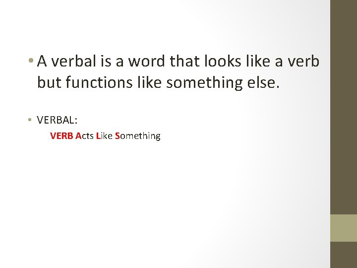 • A verbal is a word that looks like a verb but functions