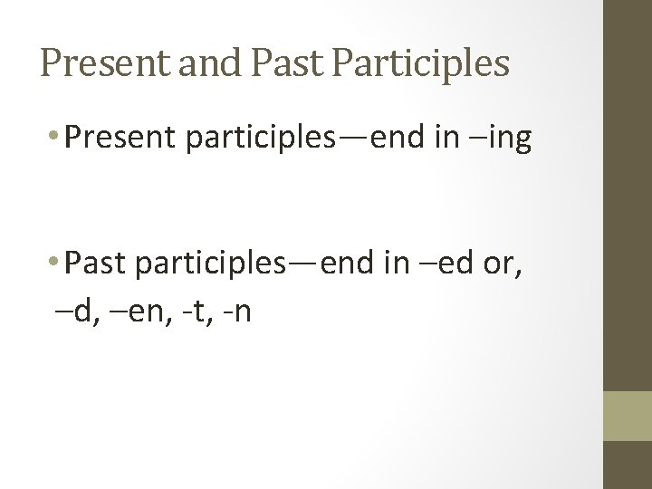 Present and Past Participles • Present participles—end in –ing • Past participles—end in –ed