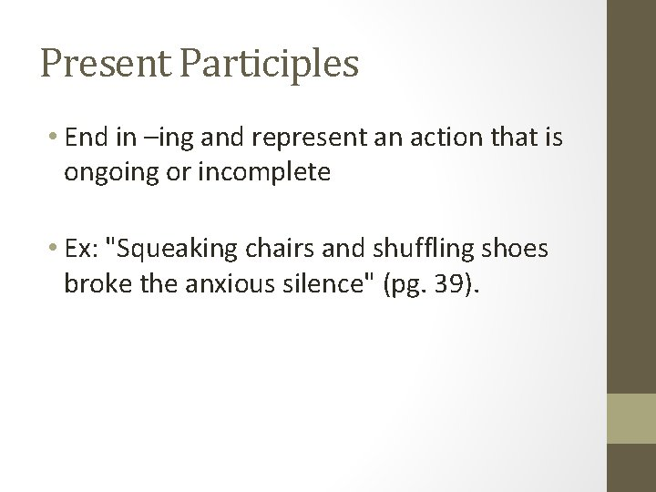 Present Participles • End in –ing and represent an action that is ongoing or