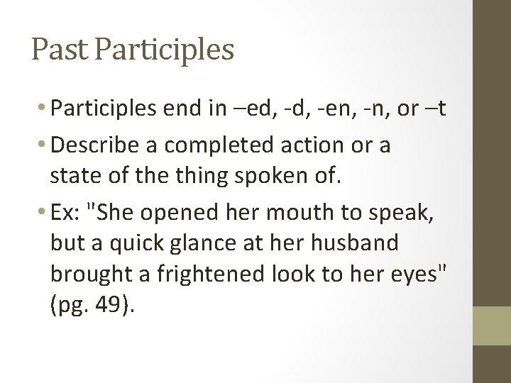 Past Participles • Participles end in –ed, -en, -n, or –t • Describe a