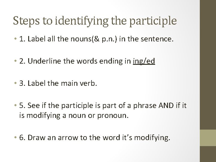 Steps to identifying the participle • 1. Label all the nouns(& p. n. )