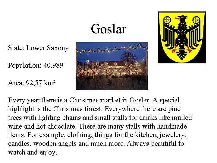 Goslar State: Lower Saxony Population: 40. 989 Area: 92, 57 km² Every year there