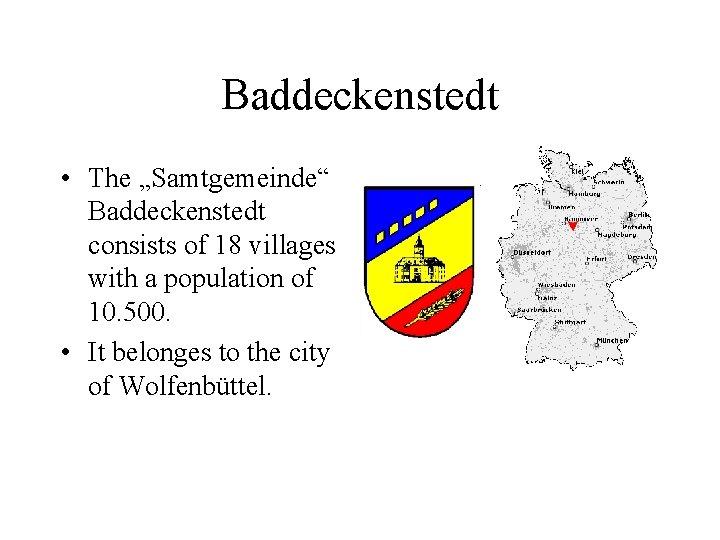 "Baddeckenstedt • The ""Samtgemeinde"" Baddeckenstedt consists of 18 villages with a population of 10."