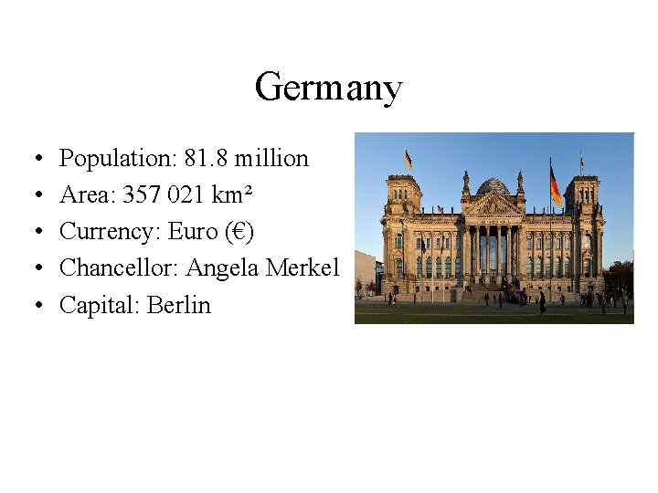 Germany • • • Population: 81. 8 million Area: 357 021 km² Currency: Euro