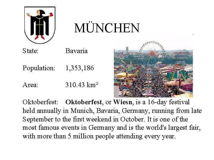 MÜNCHEN State: Bavaria Population: 1, 353, 186 Area: 310. 43 km² Oktoberfest: Oktoberfest, or