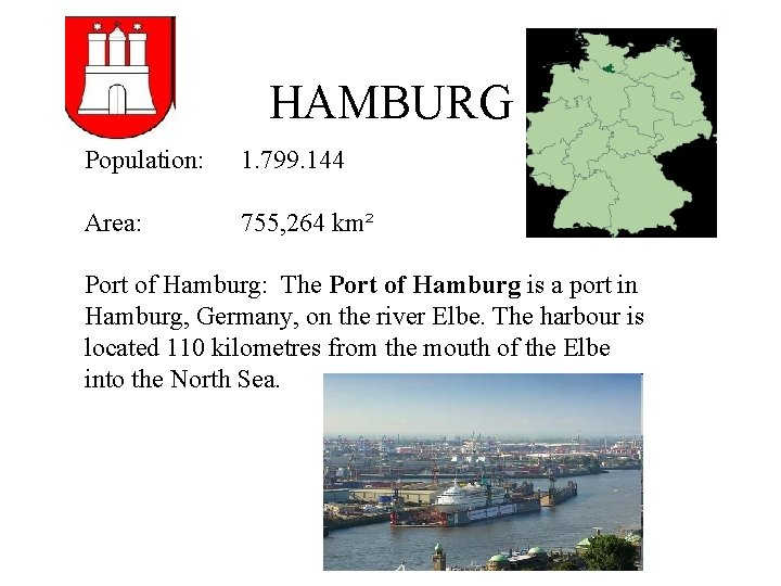 HAMBURG Population: 1. 799. 144 Area: 755, 264 km² Port of Hamburg: The Port