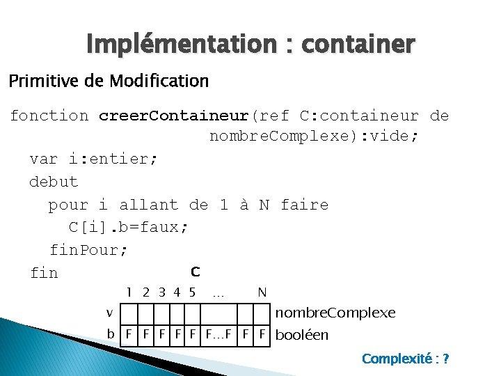 Implémentation : container Primitive de Modification fonction creer. Containeur(ref C: containeur de nombre. Complexe):