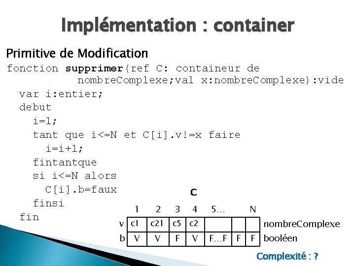 Implémentation : container Primitive de Modification fonction supprimer(ref C: containeur de nombre. Complexe; val