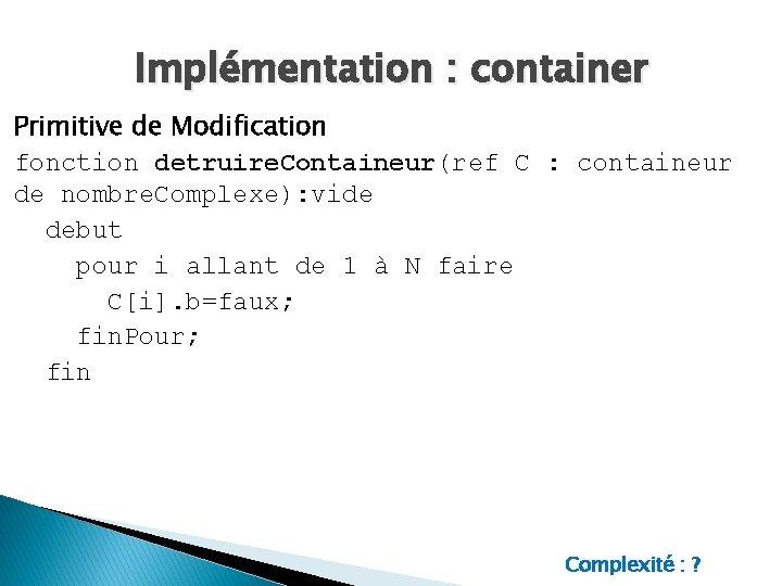 Implémentation : container Primitive de Modification fonction detruire. Containeur(ref C : containeur de nombre.