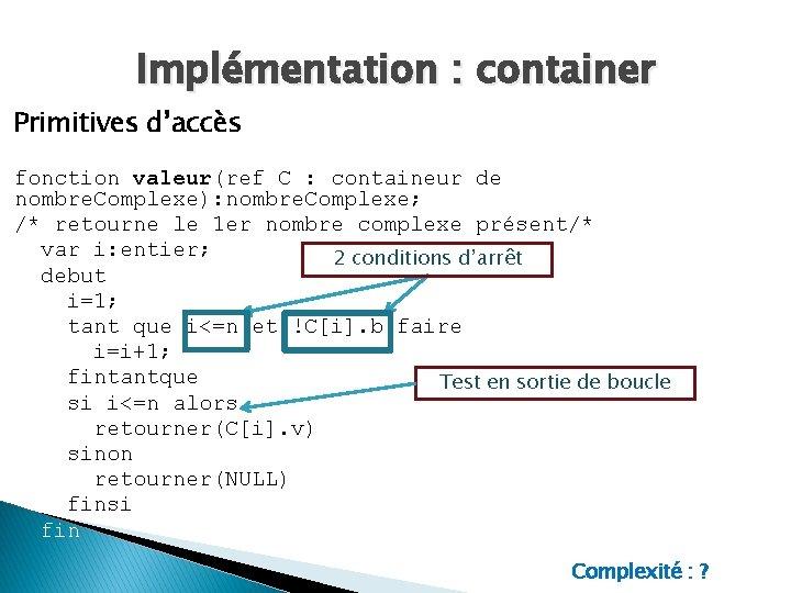 Implémentation : container Primitives d'accès fonction valeur(ref C : containeur de nombre. Complexe): nombre.