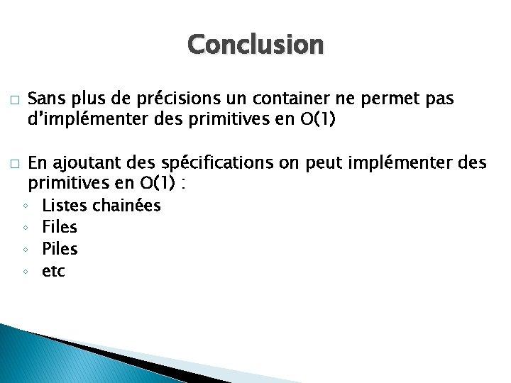 Conclusion � � Sans plus de précisions un container ne permet pas d'implémenter des