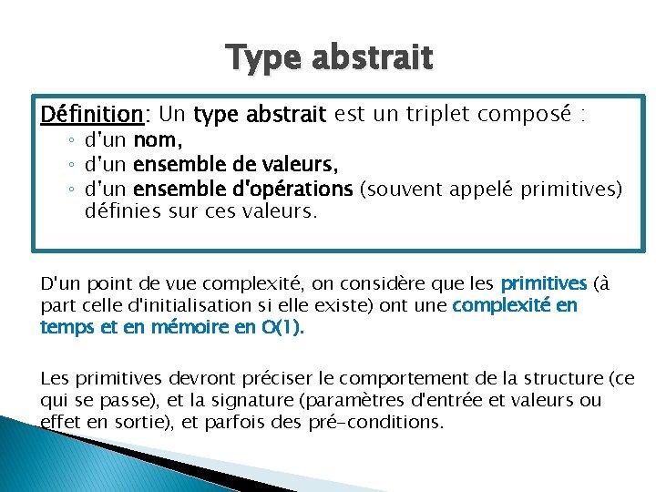 Type abstrait Définition: Un type abstrait est un triplet composé : ◦ d'un nom,