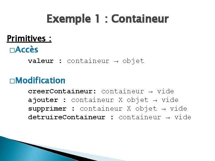 Exemple 1 : Containeur Primitives : � Accès valeur : containeur → objet �