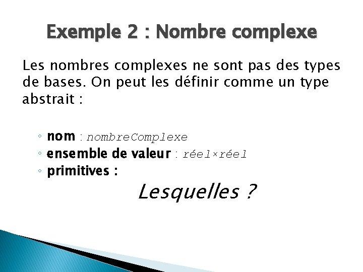 Exemple 2 : Nombre complexe Les nombres complexes ne sont pas des types de