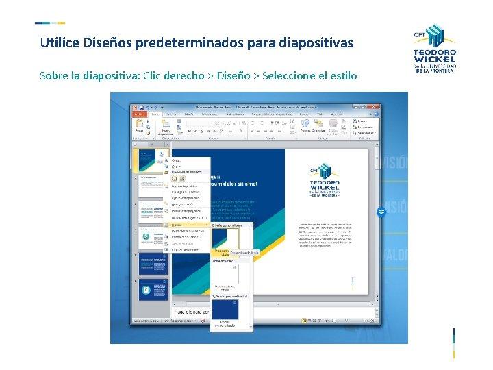 Utilice Diseños predeterminados para diapositivas Sobre la diapositiva: Clic derecho > Diseño > Seleccione