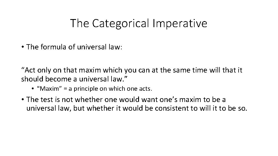 """The Categorical Imperative • The formula of universal law: """"Act only on that maxim"""